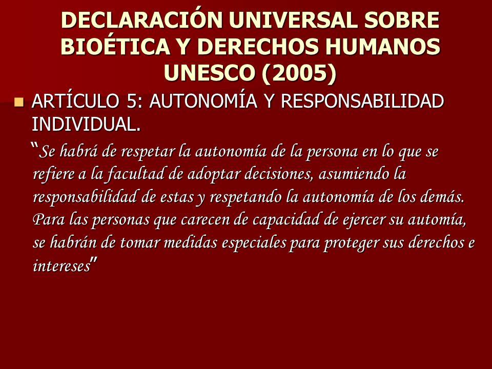 DECLARACIÓN UNIVERSAL SOBRE BIOÉTICA Y DERECHOS HUMANOS UNESCO (2005) ARTÍCULO 5: AUTONOMÍA Y RESPONSABILIDAD INDIVIDUAL. ARTÍCULO 5: AUTONOMÍA Y RESP