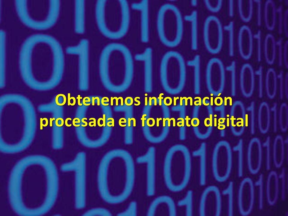 Obtenemos información procesada en formato digital