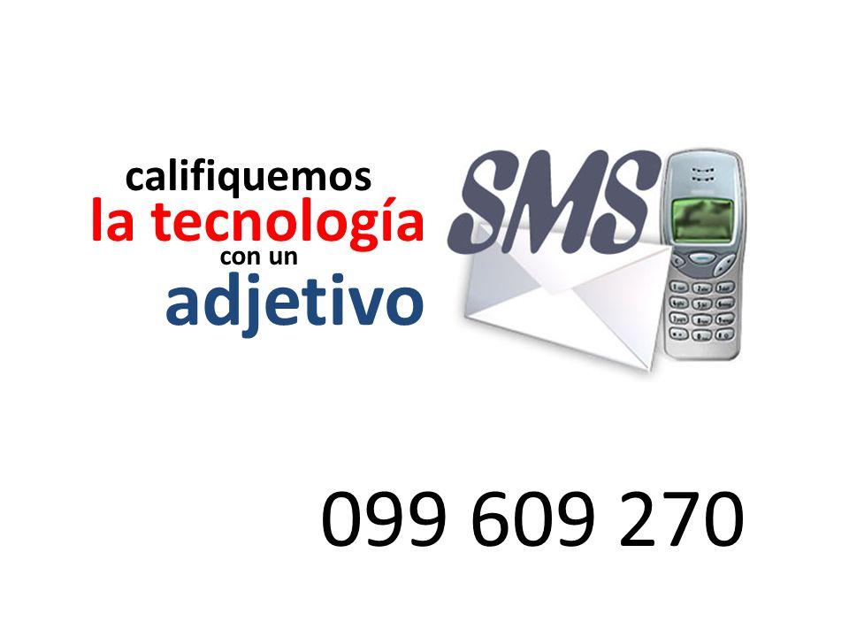 la tecnología califiquemos con un adjetivo 099 609 270
