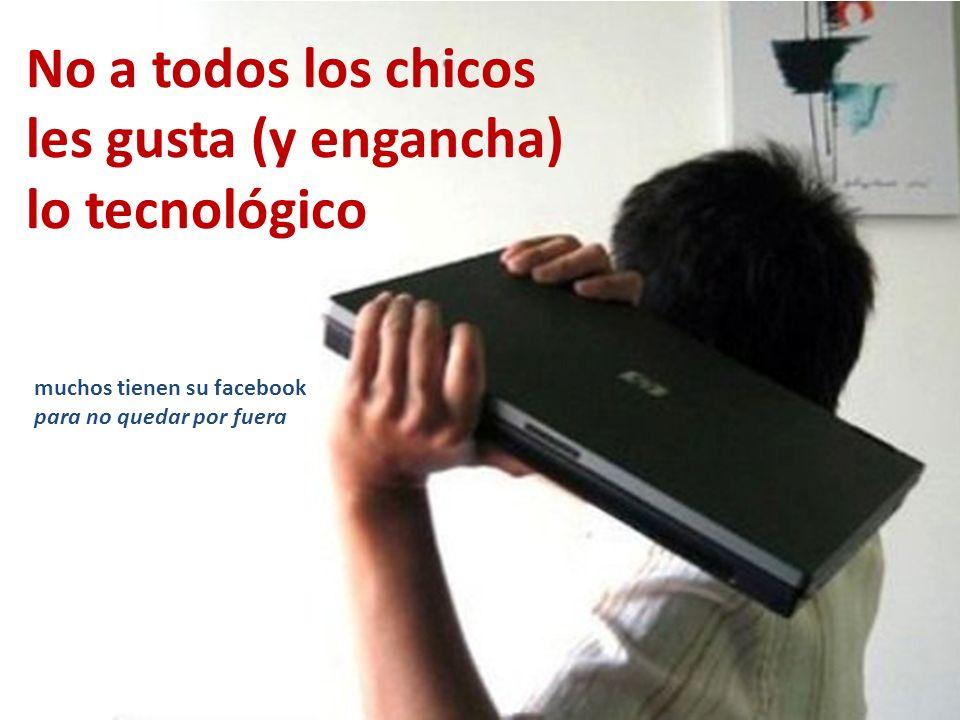 No a todos los chicos les gusta (y engancha) lo tecnológico muchos tienen su facebook para no quedar por fuera