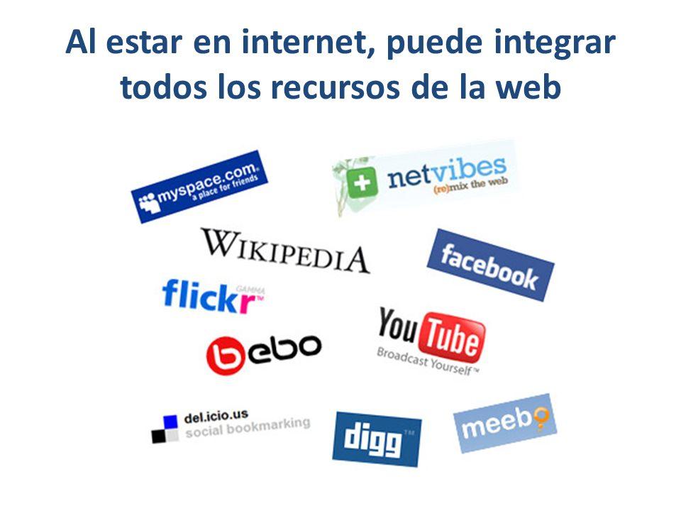 Al estar en internet, puede integrar todos los recursos de la web