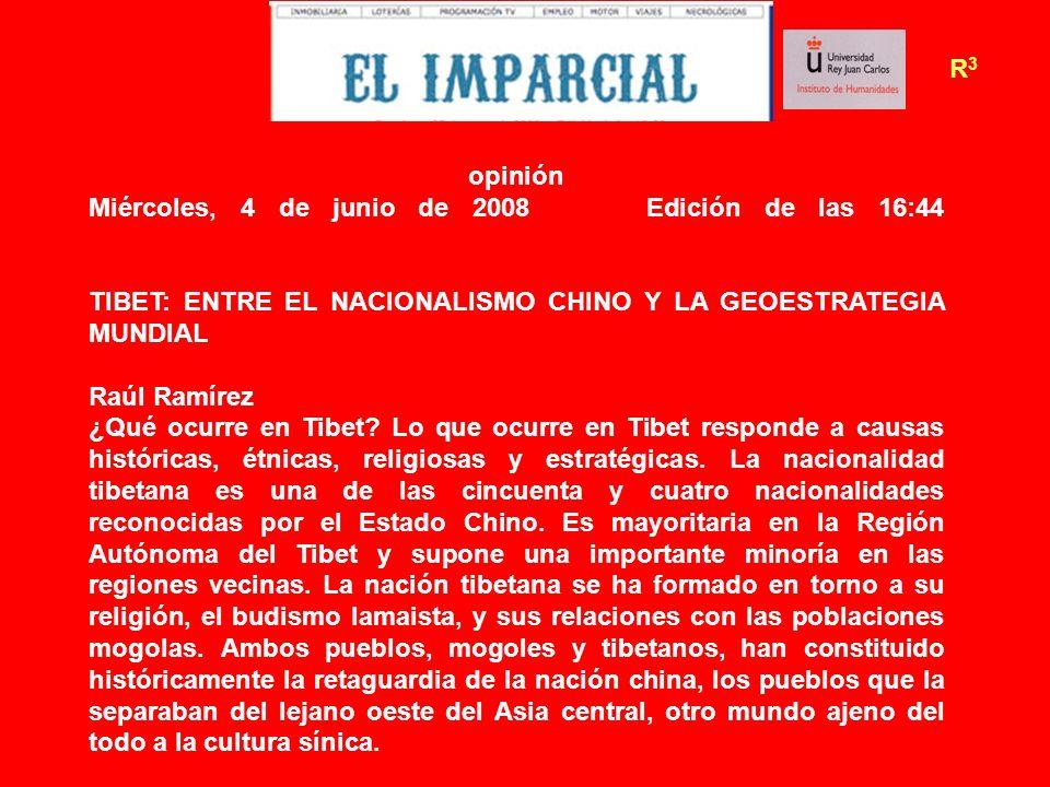 opinión Miércoles, 4 de junio de 2008 Edición de las 16:44 TIBET: ENTRE EL NACIONALISMO CHINO Y LA GEOESTRATEGIA MUNDIAL Raúl Ramírez ¿Qué ocurre en T