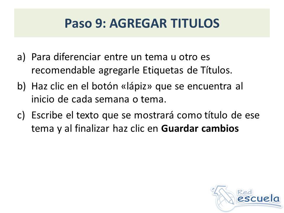 Paso 9: AGREGAR TITULOS a)Para diferenciar entre un tema u otro es recomendable agregarle Etiquetas de Títulos.