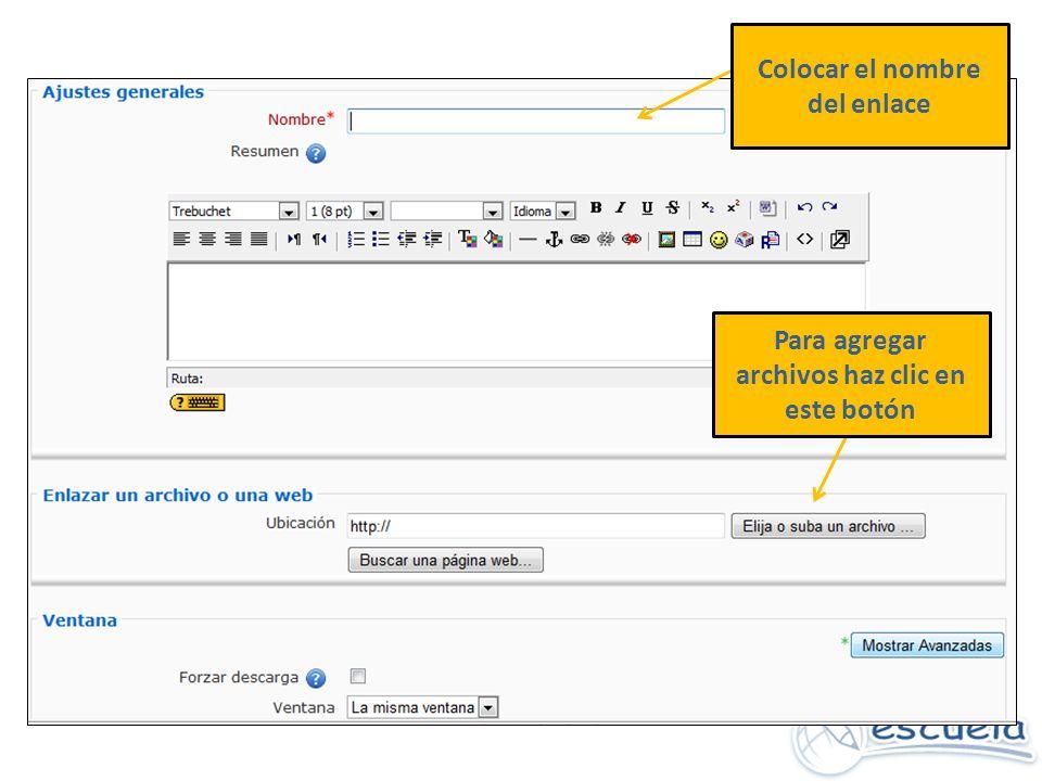 Colocar el nombre del enlace Para agregar archivos haz clic en este botón