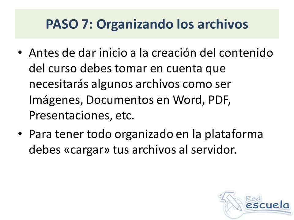 PASO 7: Continuación… a)Para cargar los archivos dentro de tu curso debes hacer clic en el enlace Archivos que se encuentra en la casilla Administración en la barra de la izquierda Clic aquí para cargar y organizar los archivos