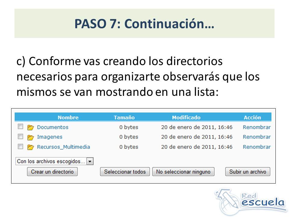 PASO 7: Continuación… c) Conforme vas creando los directorios necesarios para organizarte observarás que los mismos se van mostrando en una lista: