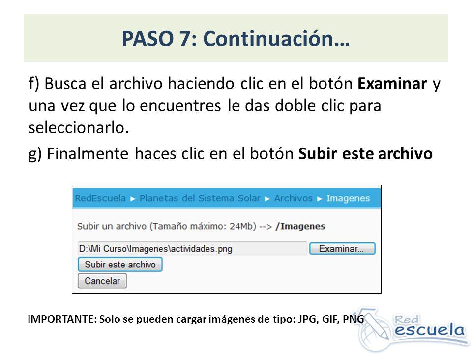 PASO 7: Continuación… f) Busca el archivo haciendo clic en el botón Examinar y una vez que lo encuentres le das doble clic para seleccionarlo.