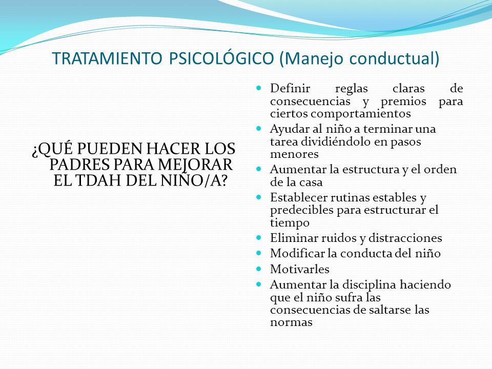 TRATAMIENTO PSICOLÓGICO (Manejo conductual) ¿QUÉ PUEDEN HACER LOS PADRES PARA MEJORAR EL TDAH DEL NIÑO/A.