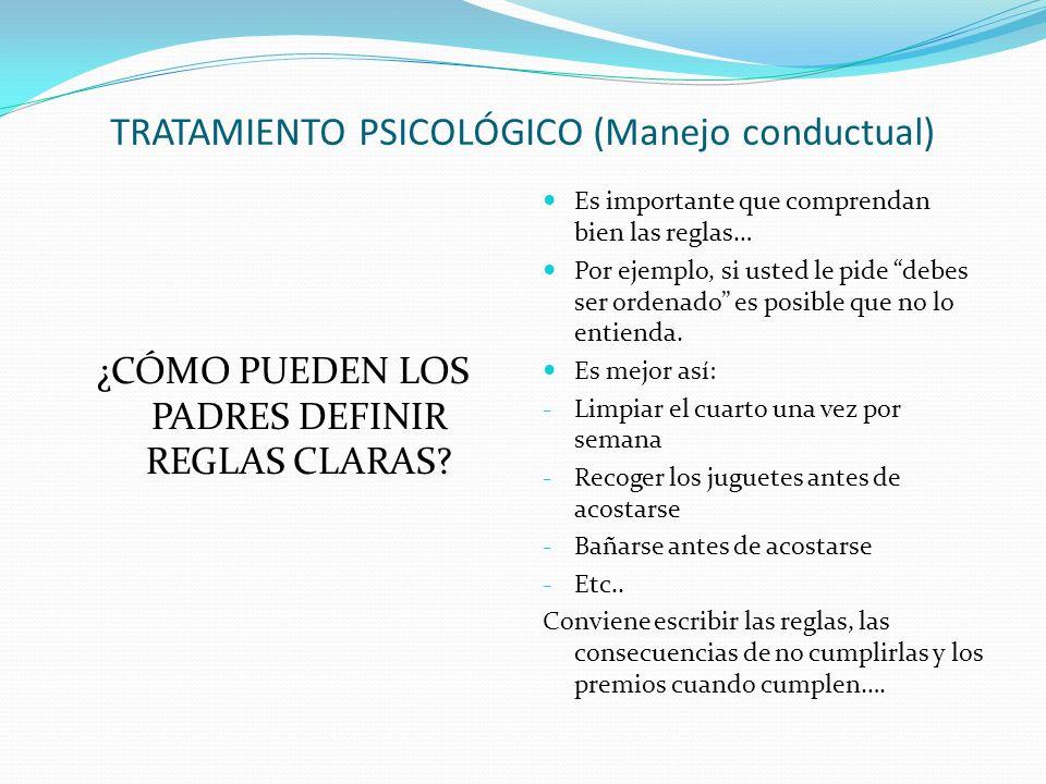 TRATAMIENTO PSICOLÓGICO (Manejo conductual) ¿CÓMO PUEDEN LOS PADRES DEFINIR REGLAS CLARAS.