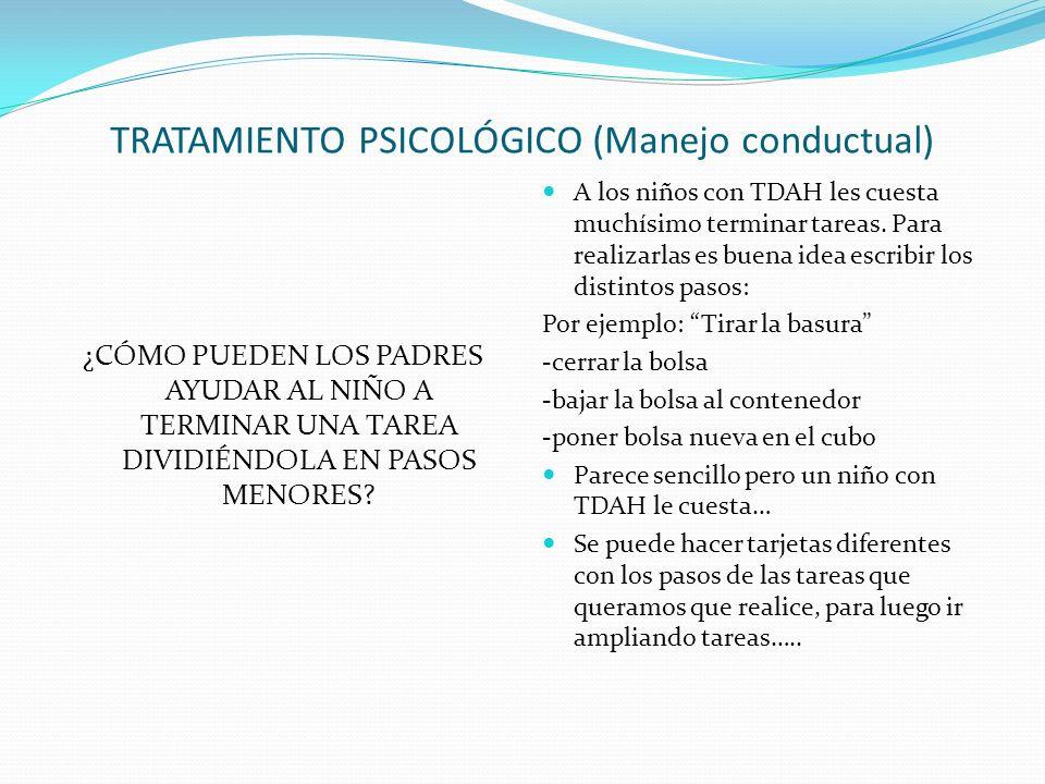 TRATAMIENTO PSICOLÓGICO (Manejo conductual) ¿CÓMO PUEDEN LOS PADRES AYUDAR AL NIÑO A TERMINAR UNA TAREA DIVIDIÉNDOLA EN PASOS MENORES.