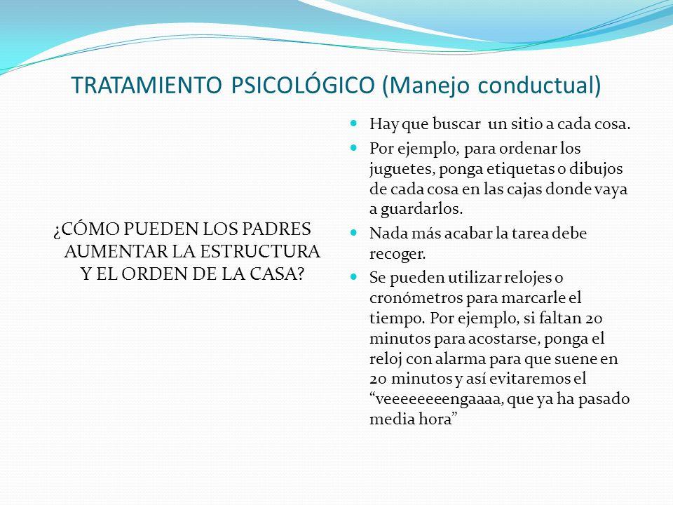 TRATAMIENTO PSICOLÓGICO (Manejo conductual) ¿CÓMO PUEDEN LOS PADRES AUMENTAR LA ESTRUCTURA Y EL ORDEN DE LA CASA.
