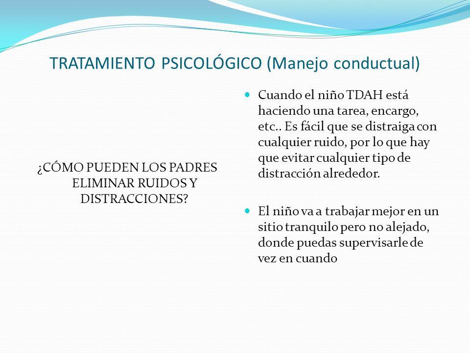 TRATAMIENTO PSICOLÓGICO (Manejo conductual) ¿CÓMO PUEDEN LOS PADRES ELIMINAR RUIDOS Y DISTRACCIONES.