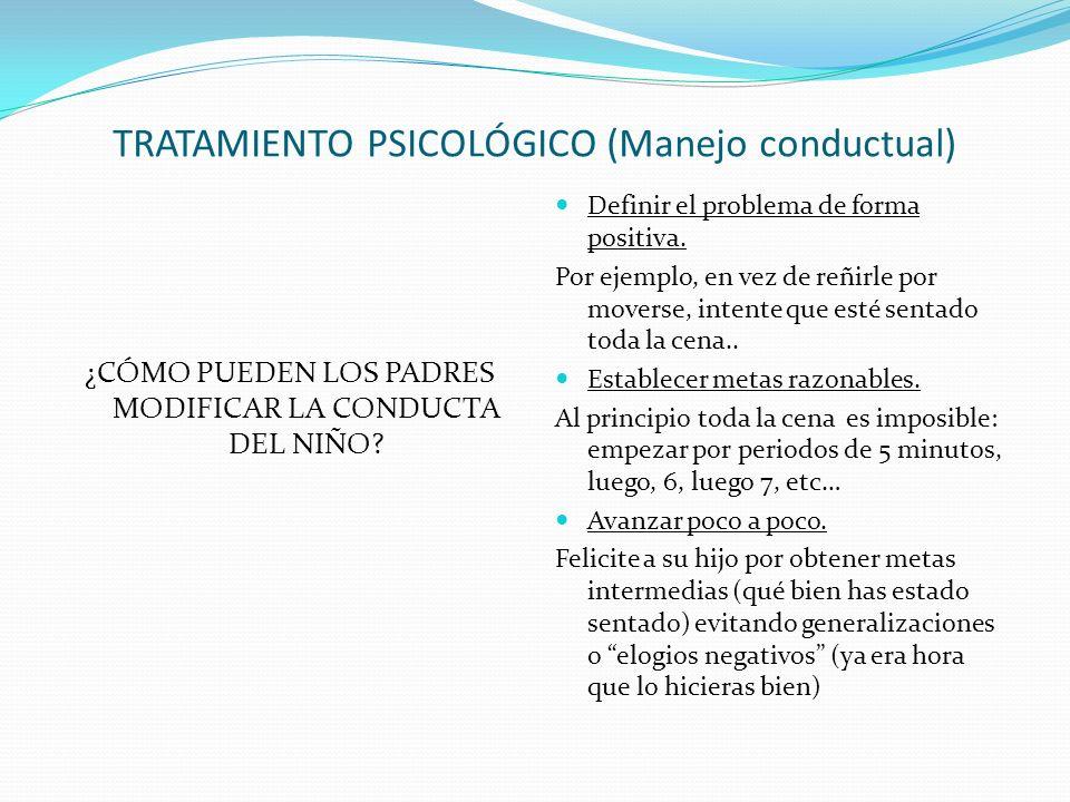 TRATAMIENTO PSICOLÓGICO (Manejo conductual) ¿CÓMO PUEDEN LOS PADRES MODIFICAR LA CONDUCTA DEL NIÑO.