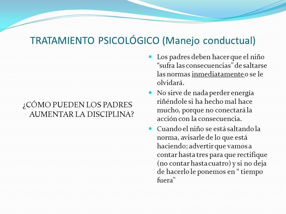 TRATAMIENTO PSICOLÓGICO (Manejo conductual) ¿CÓMO PUEDEN LOS PADRES AUMENTAR LA DISCIPLINA.