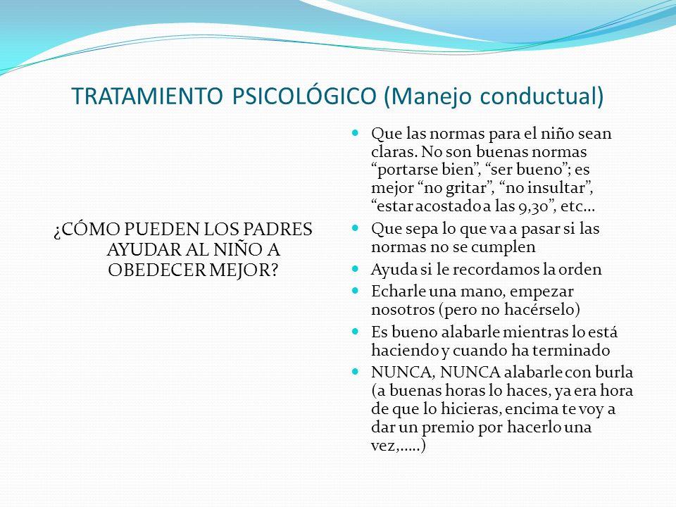 TRATAMIENTO PSICOLÓGICO (Manejo conductual) ¿CÓMO PUEDEN LOS PADRES AYUDAR AL NIÑO A OBEDECER MEJOR.