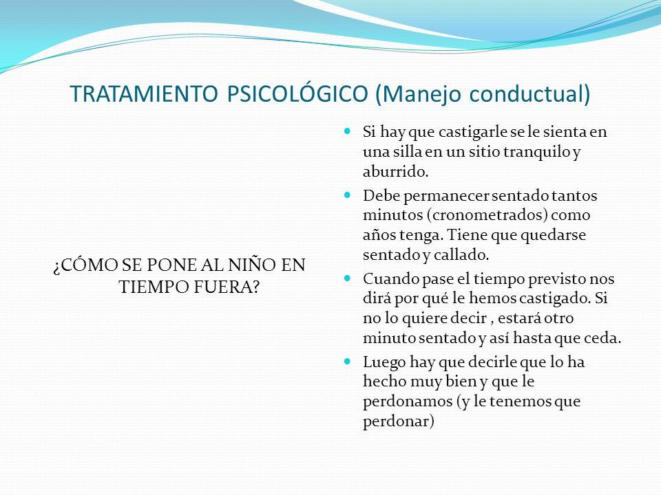 TRATAMIENTO PSICOLÓGICO (Manejo conductual) ¿CÓMO SE PONE AL NIÑO EN TIEMPO FUERA.