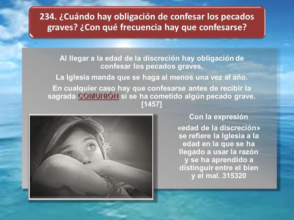 234. ¿Cuándo hay obligación de confesar los pecados graves? ¿Con qué frecuencia hay que confesarse?