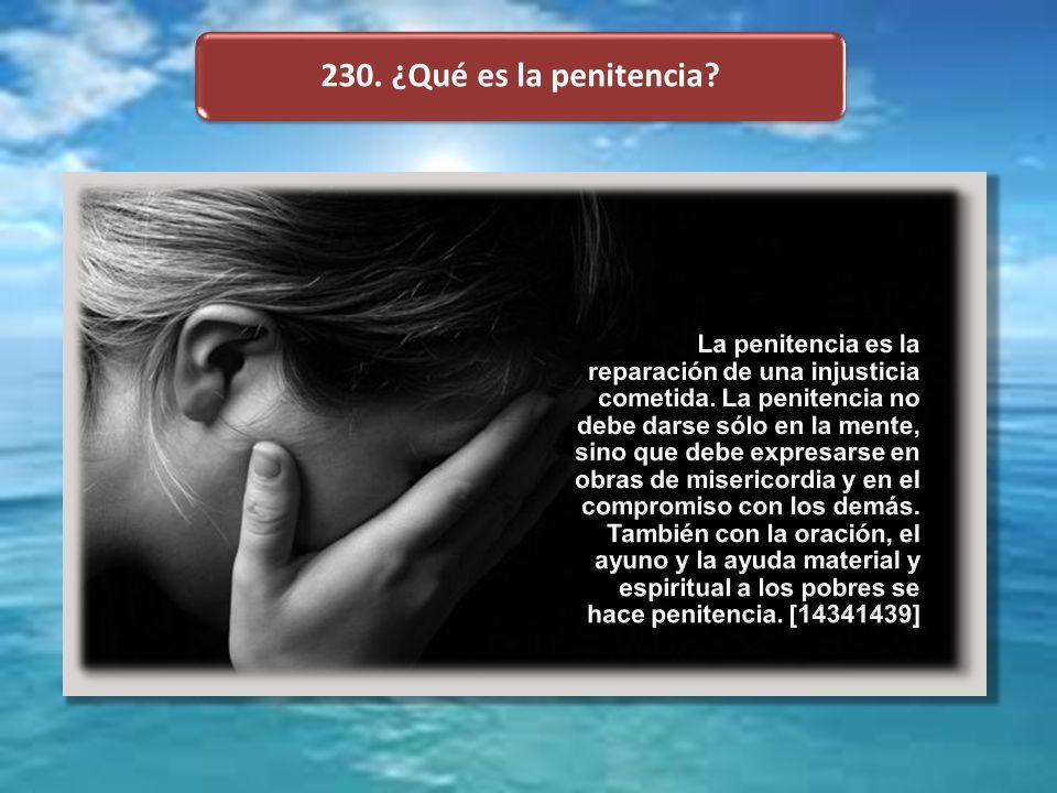 230. ¿Qué es la penitencia?