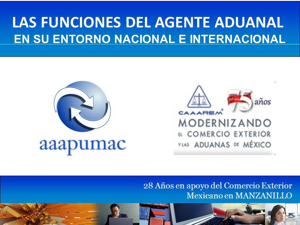 LAS FUNCIONES DEL AGENTE ADUANAL EN SU ENTORNO NACIONAL E INTERNACIONAL 28 Años en apoyo del Comercio Exterior Mexicano en MANZANILLO