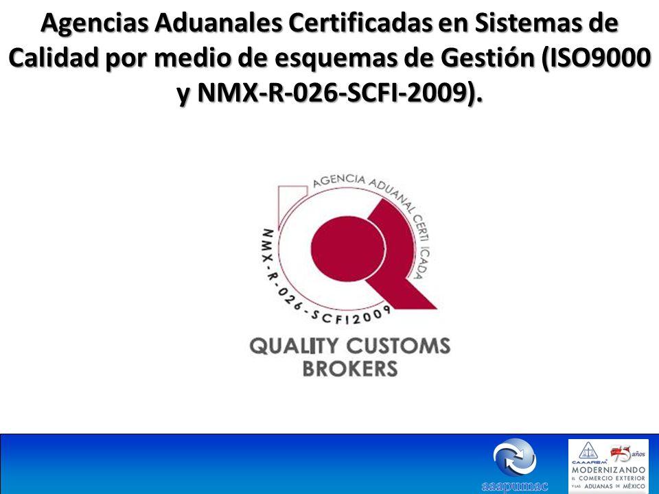 Agencias Aduanales Certificadas en Sistemas de Calidad por medio de esquemas de Gestión (ISO9000 y NMX-R-026-SCFI-2009).