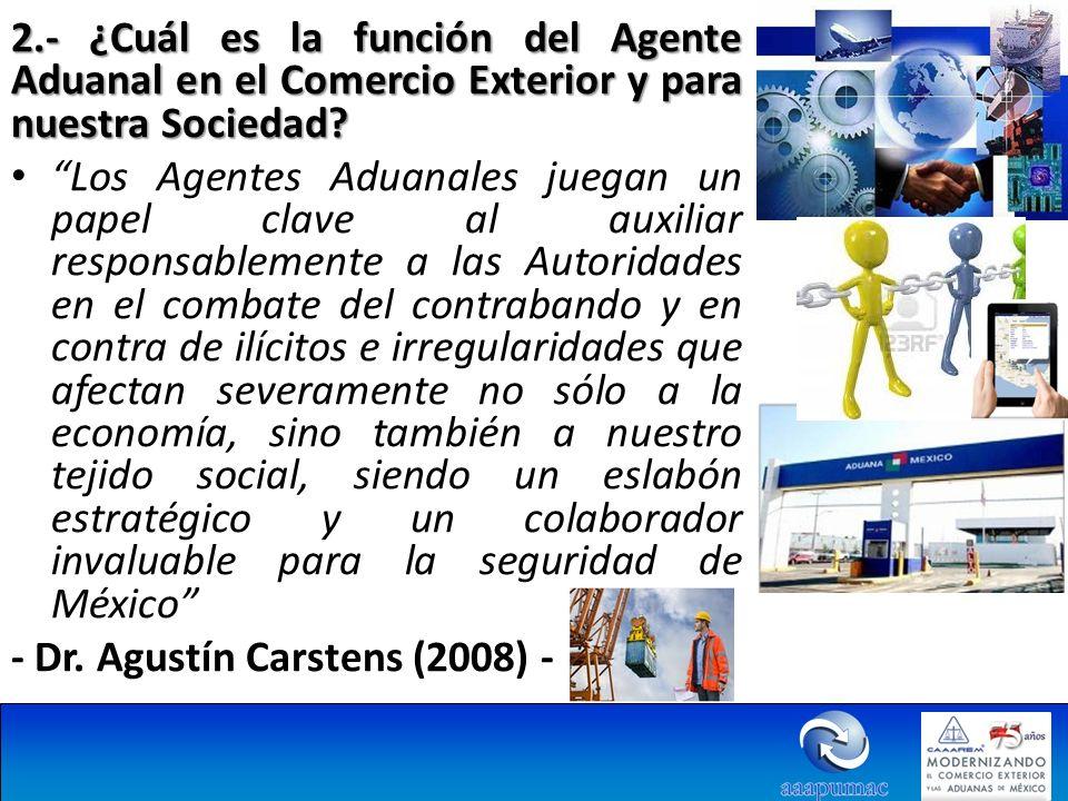 2.- ¿Cuál es la función del Agente Aduanal en el Comercio Exterior y para nuestra Sociedad? Los Agentes Aduanales juegan un papel clave al auxiliar re