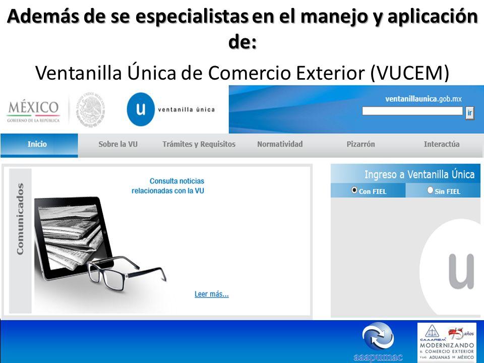 Además de se especialistas en el manejo y aplicación de: Ventanilla Única de Comercio Exterior (VUCEM)