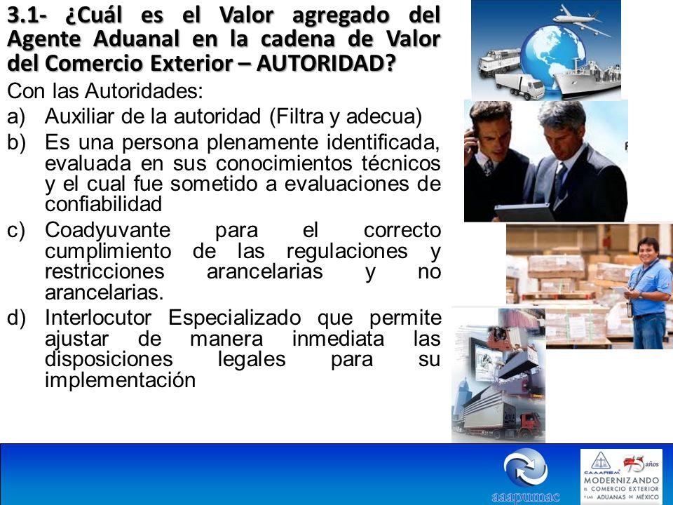 3.1- ¿Cuál es el Valor agregado del Agente Aduanal en la cadena de Valor del Comercio Exterior – AUTORIDAD? Con las Autoridades: a)Auxiliar de la auto