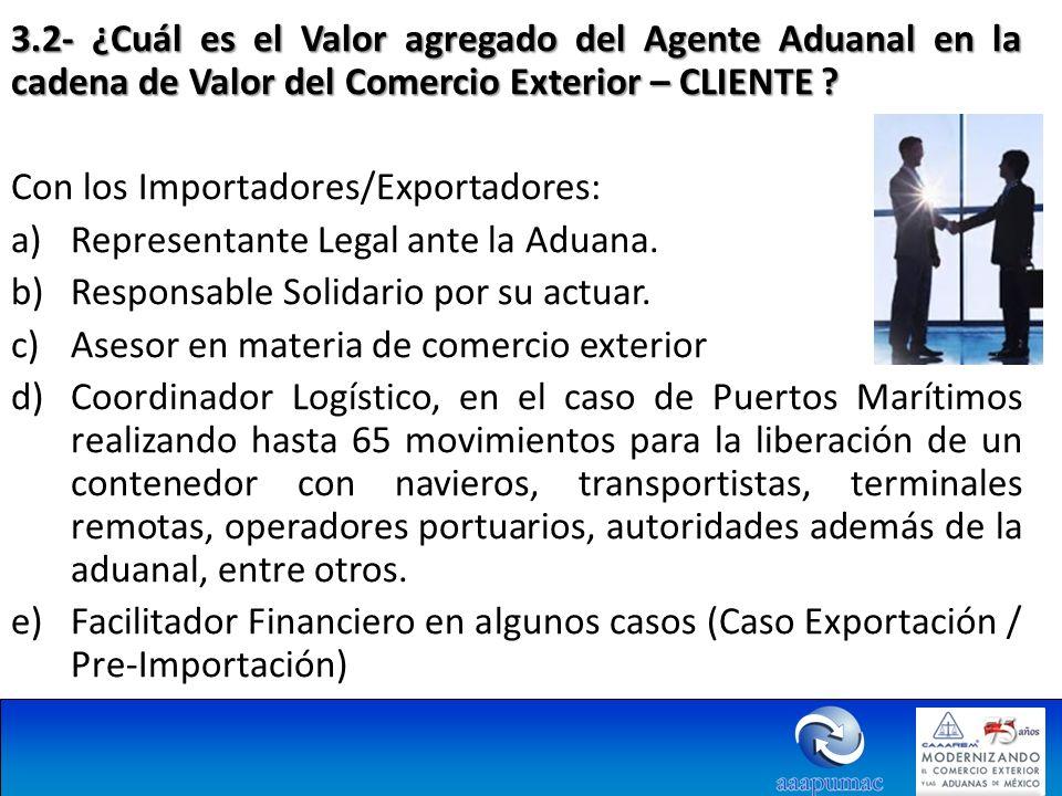 3.2- ¿Cuál es el Valor agregado del Agente Aduanal en la cadena de Valor del Comercio Exterior – CLIENTE ? Con los Importadores/Exportadores: a)Repres