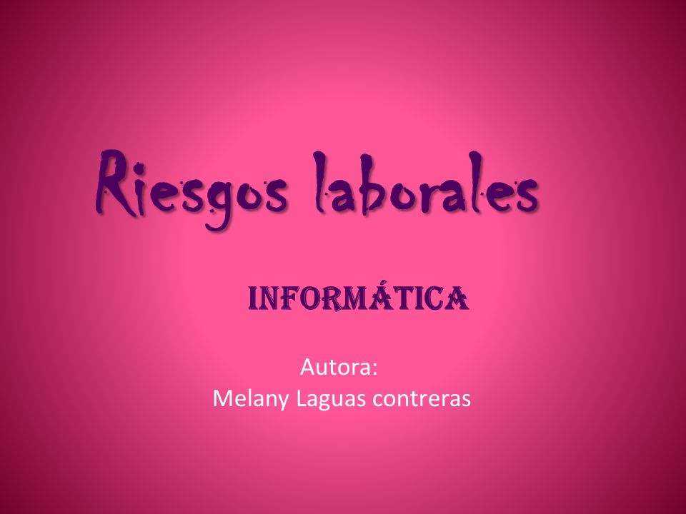 Riesgos laborales Autora: Melany Laguas contreras informática