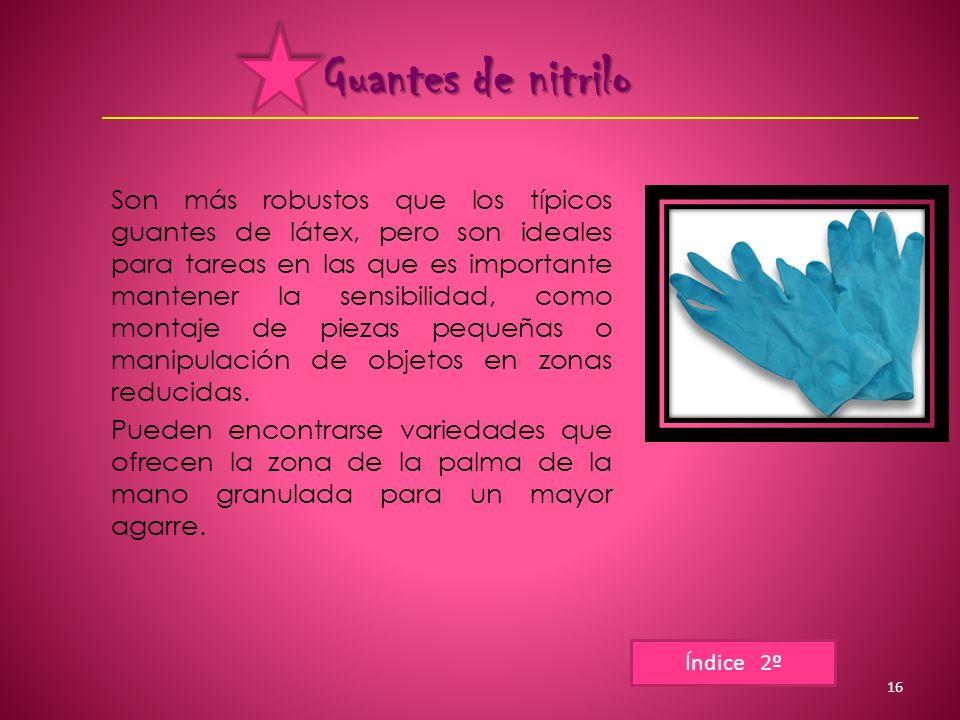 Guantes de nitrilo Son más robustos que los típicos guantes de látex, pero son ideales para tareas en las que es importante mantener la sensibilidad, como montaje de piezas pequeñas o manipulación de objetos en zonas reducidas.
