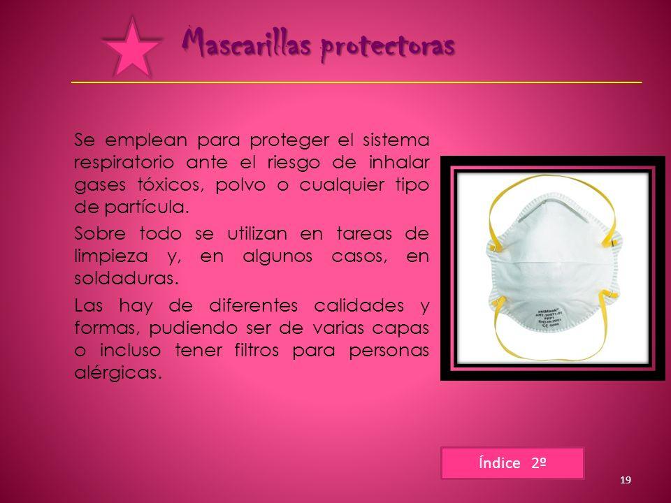 Mascarillas protectoras Se emplean para proteger el sistema respiratorio ante el riesgo de inhalar gases tóxicos, polvo o cualquier tipo de partícula.