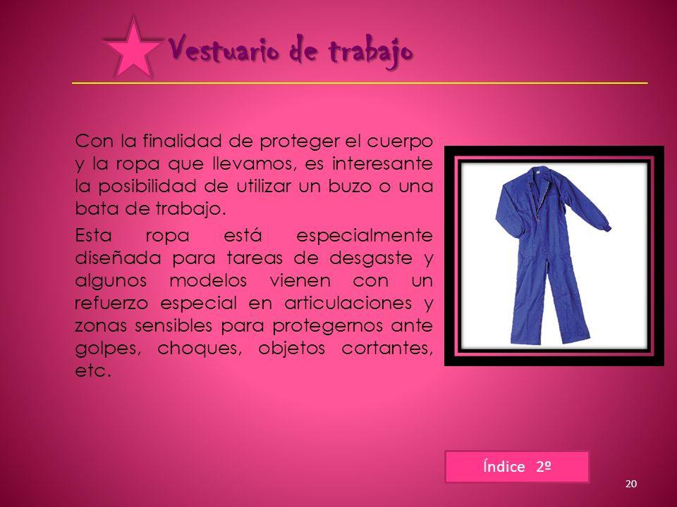 Vestuario de trabajo Con la finalidad de proteger el cuerpo y la ropa que llevamos, es interesante la posibilidad de utilizar un buzo o una bata de trabajo.