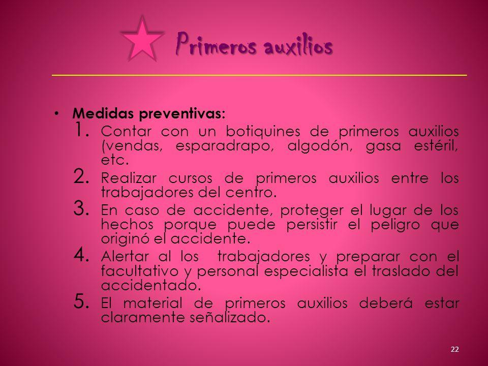 Primeros auxilios Medidas preventivas: 1. Contar con un botiquines de primeros auxilios (vendas, esparadrapo, algodón, gasa estéril, etc. 2. Realizar