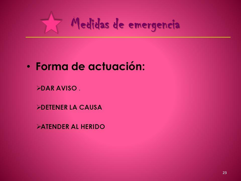 Medidas de emergencia Forma de actuación: DAR AVISO. DETENER LA CAUSA ATENDER AL HERIDO 23