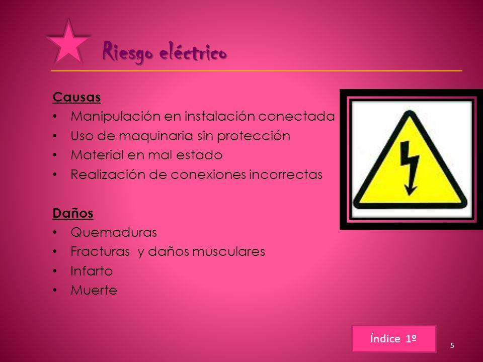 Riesgo eléctrico Riesgo eléctrico Causas Manipulación en instalación conectada Uso de maquinaria sin protección Material en mal estado Realización de