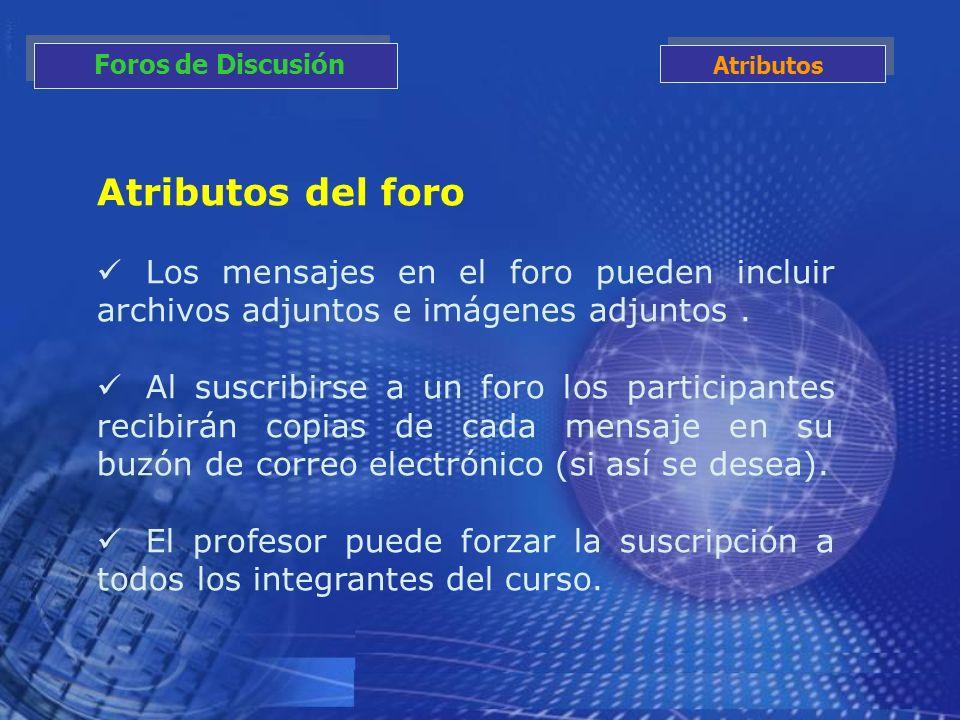 Atributos del foro Los mensajes en el foro pueden incluir archivos adjuntos e imágenes adjuntos. Al suscribirse a un foro los participantes recibirán