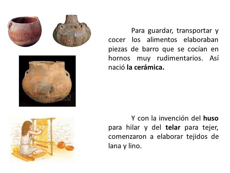 Para guardar, transportar y cocer los alimentos elaboraban piezas de barro que se cocían en hornos muy rudimentarios. Así nació la cerámica. Y con la