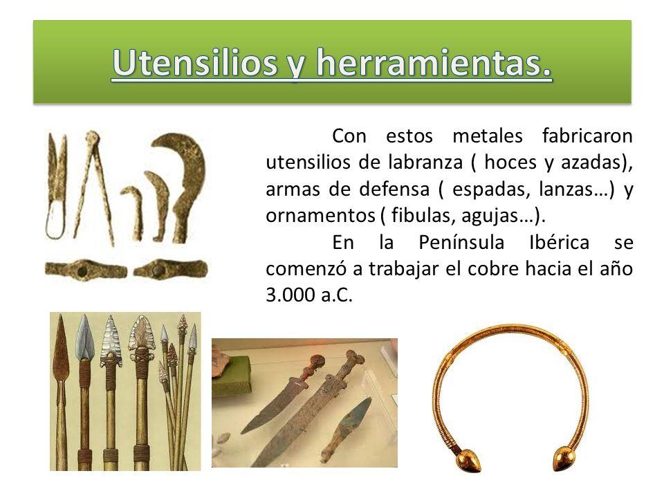 Con estos metales fabricaron utensilios de labranza ( hoces y azadas), armas de defensa ( espadas, lanzas…) y ornamentos ( fibulas, agujas…). En la Pe