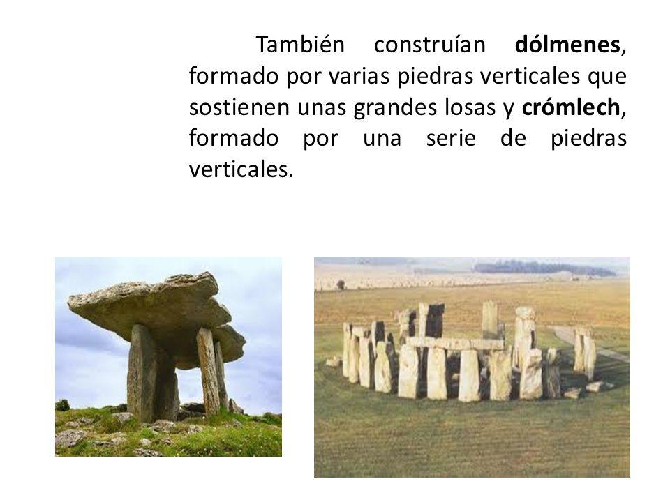 También construían dólmenes, formado por varias piedras verticales que sostienen unas grandes losas y crómlech, formado por una serie de piedras verti