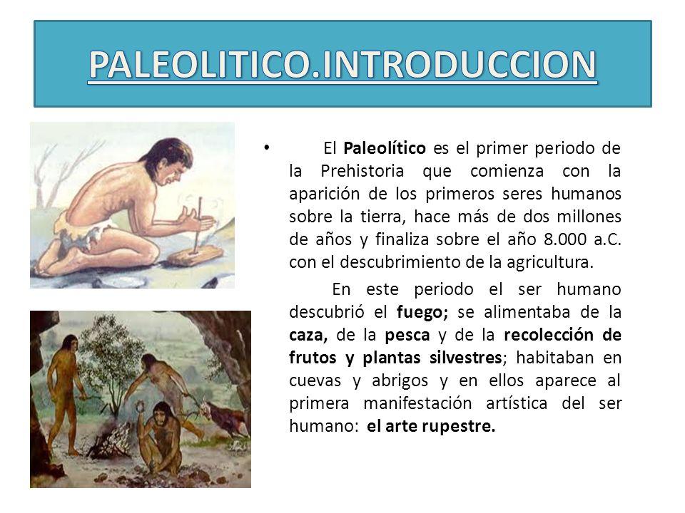 El Paleolítico es el primer periodo de la Prehistoria que comienza con la aparición de los primeros seres humanos sobre la tierra, hace más de dos mil