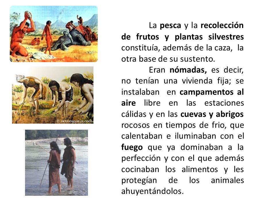 La pesca y la recolección de frutos y plantas silvestres constituía, además de la caza, la otra base de su sustento. Eran nómadas, es decir, no tenían