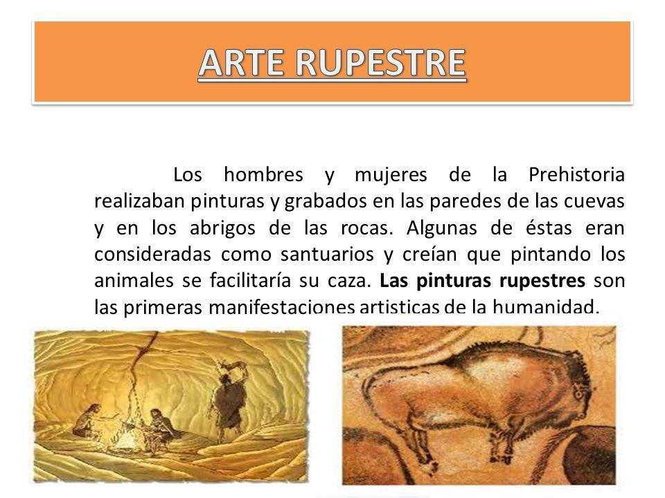 Los hombres y mujeres de la Prehistoria realizaban pinturas y grabados en las paredes de las cuevas y en los abrigos de las rocas. Algunas de éstas er
