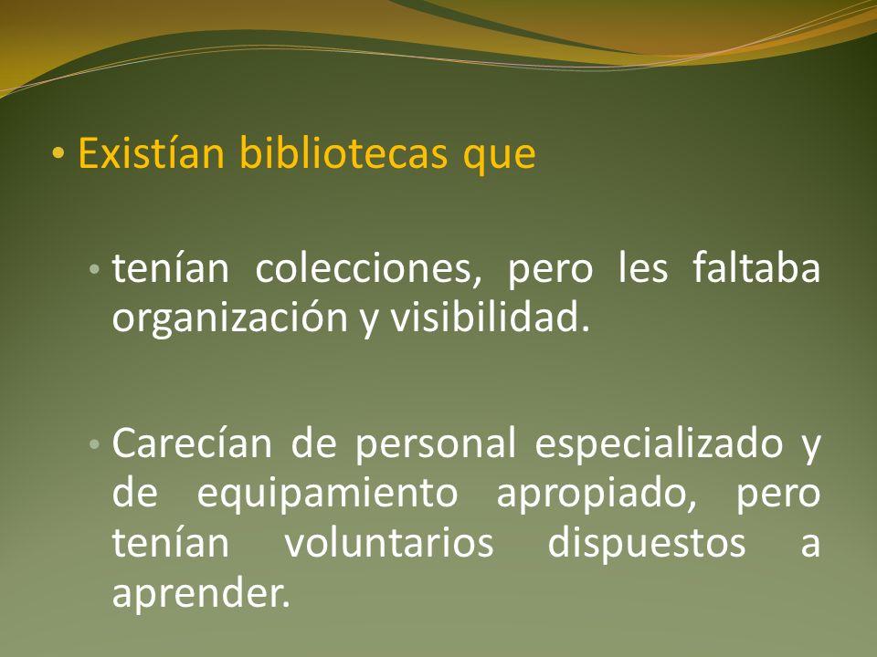 Existían bibliotecas que tenían colecciones, pero les faltaba organización y visibilidad.