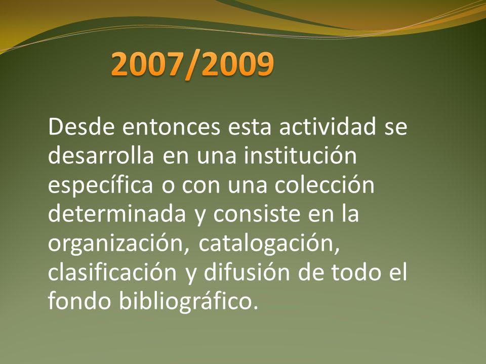 Desde entonces esta actividad se desarrolla en una institución específica o con una colección determinada y consiste en la organización, catalogación, clasificación y difusión de todo el fondo bibliográfico.