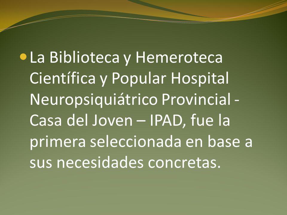 La Biblioteca y Hemeroteca Científica y Popular Hospital Neuropsiquiátrico Provincial - Casa del Joven – IPAD, fue la primera seleccionada en base a sus necesidades concretas.