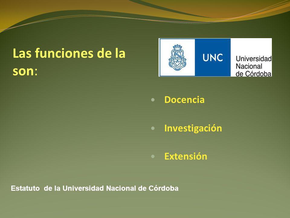 Las funciones de la son: Docencia Investigación Extensión Estatuto de la Universidad Nacional de Córdoba