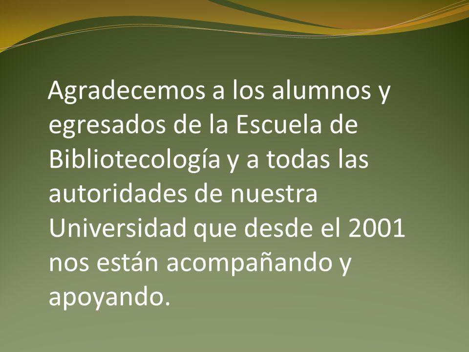 Agradecemos a los alumnos y egresados de la Escuela de Bibliotecología y a todas las autoridades de nuestra Universidad que desde el 2001 nos están ac