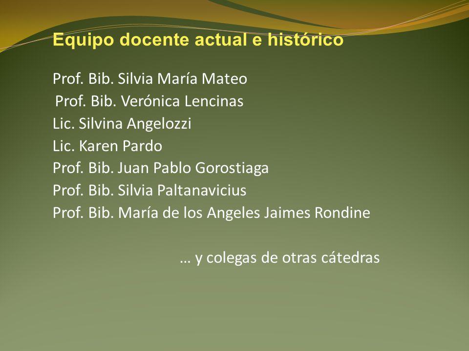 Prof. Bib. Silvia María Mateo Prof. Bib. Verónica Lencinas Lic. Silvina Angelozzi Lic. Karen Pardo Prof. Bib. Juan Pablo Gorostiaga Prof. Bib. Silvia