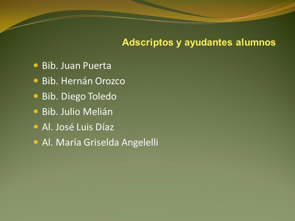 Bib. Juan Puerta Bib. Hernán Orozco Bib. Diego Toledo Bib. Julio Melián Al. José Luis Díaz Al. María Griselda Angelelli Adscriptos y ayudantes alumnos