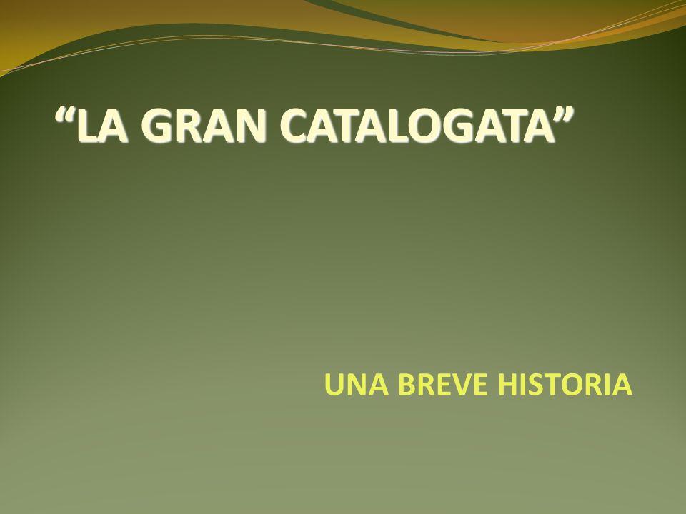 UNA BREVE HISTORIA LA GRAN CATALOGATA